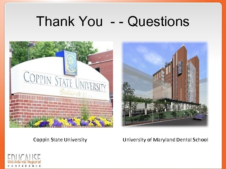 Thank You - - Questions Coppin State University of Maryland Dental School