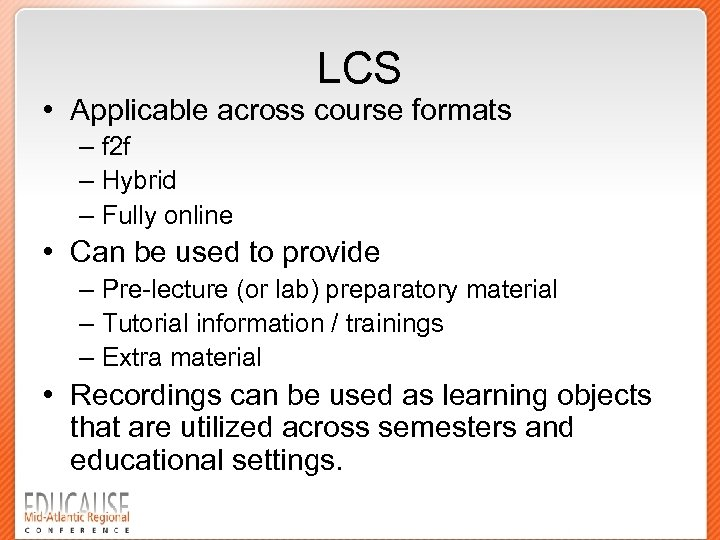 LCS • Applicable across course formats – f 2 f – Hybrid – Fully