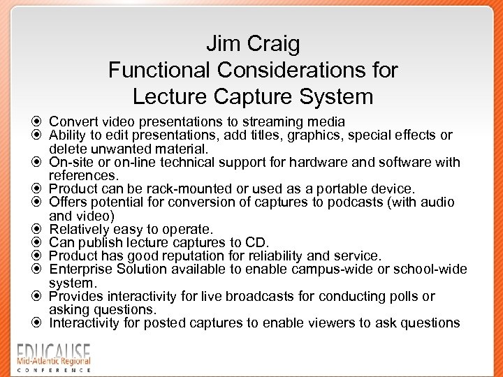 Jim Craig Functional Considerations for Lecture Capture System Convert video presentations to streaming media