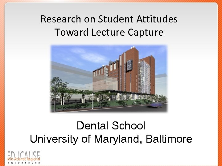Research on Student Attitudes Toward Lecture Capture Dental School University of Maryland, Baltimore