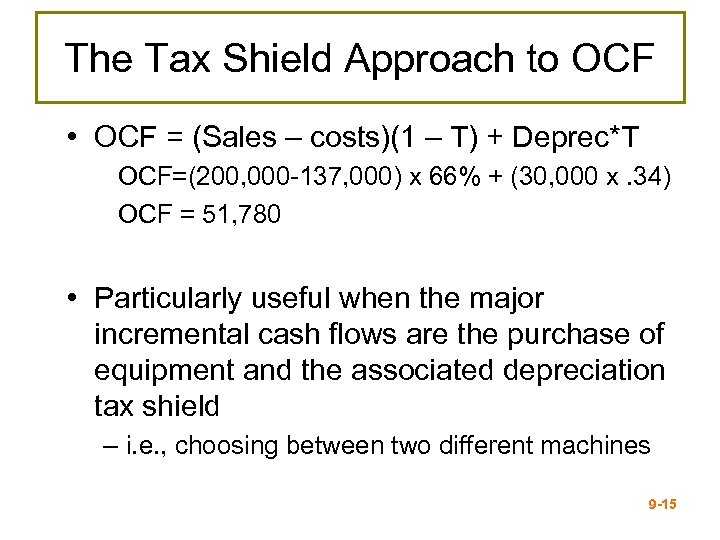 The Tax Shield Approach to OCF • OCF = (Sales – costs)(1 – T)