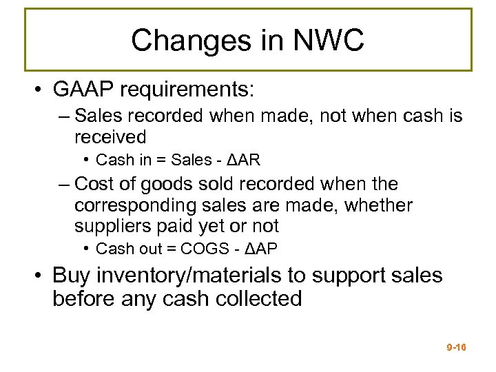 Changes in NWC • GAAP requirements: – Sales recorded when made, not when cash
