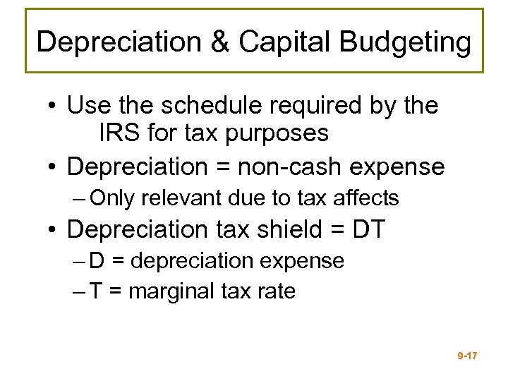 Depreciation & Capital Budgeting • Use the schedule required by the IRS for tax
