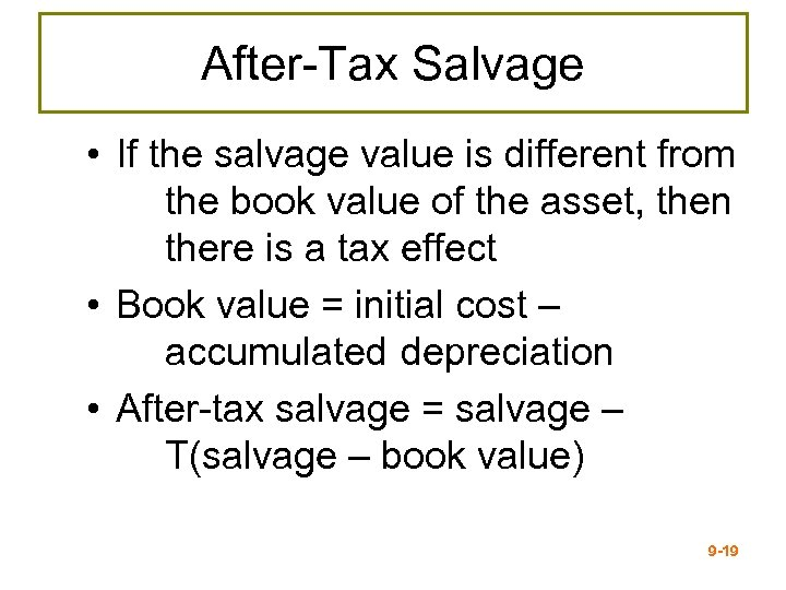 After-Tax Salvage • If the salvage value is different from the book value of