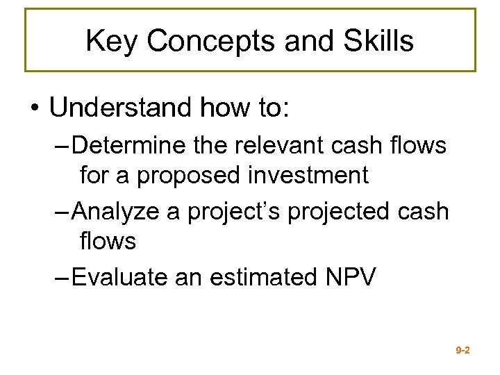 Key Concepts and Skills • Understand how to: – Determine the relevant cash flows