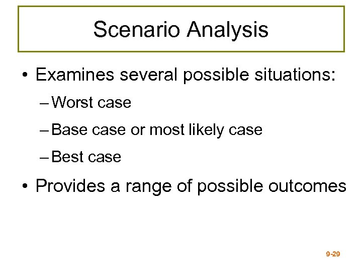 Scenario Analysis • Examines several possible situations: – Worst case – Base case or