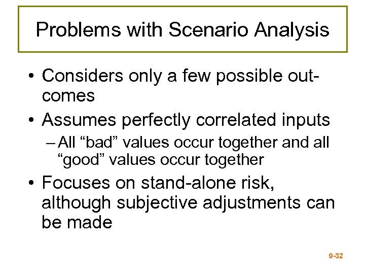 Problems with Scenario Analysis • Considers only a few possible outcomes • Assumes perfectly