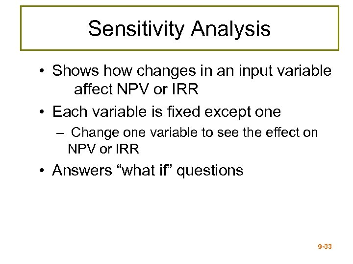 Sensitivity Analysis • Shows how changes in an input variable affect NPV or IRR