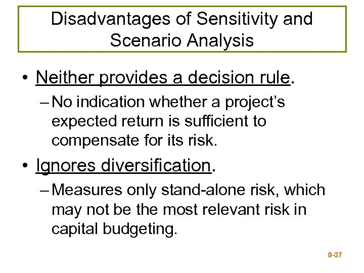 Disadvantages of Sensitivity and Scenario Analysis • Neither provides a decision rule. – No