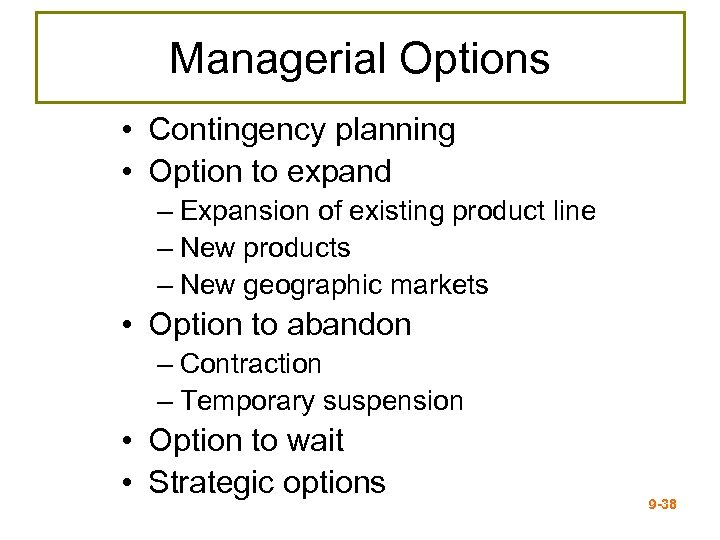Managerial Options • Contingency planning • Option to expand – Expansion of existing product
