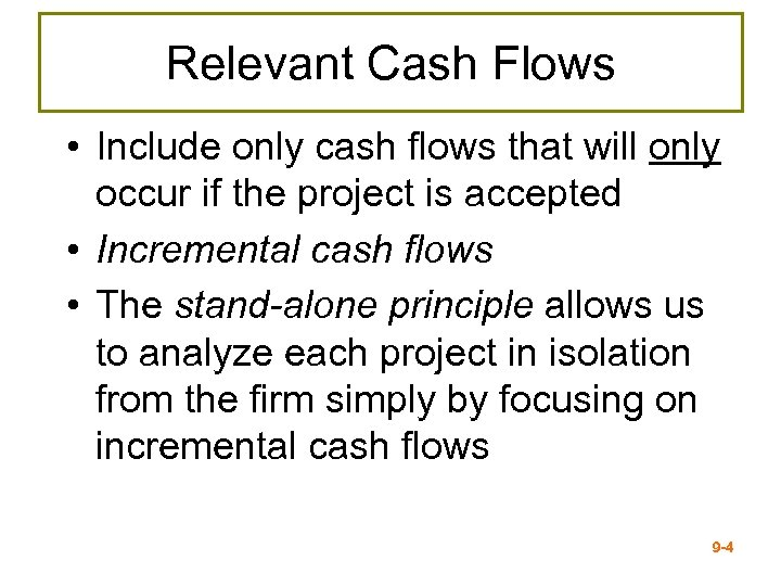 Relevant Cash Flows • Include only cash flows that will only occur if the