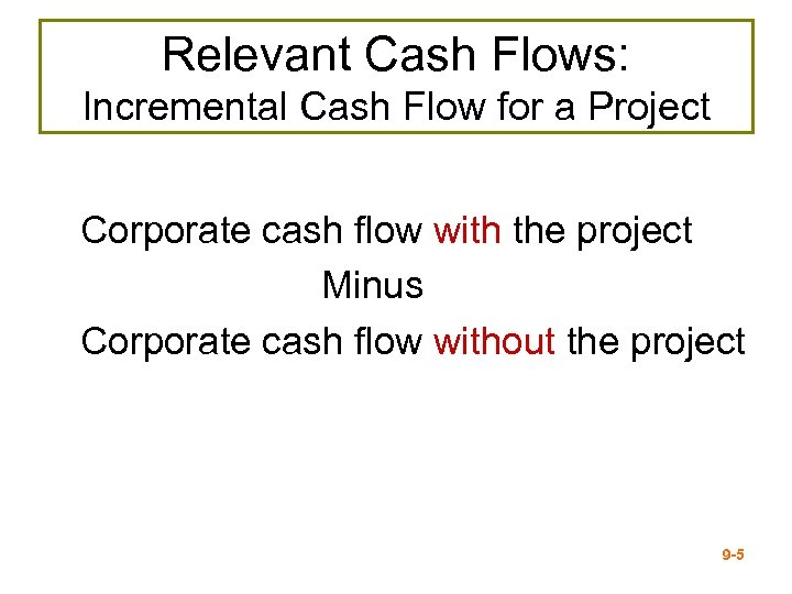 Relevant Cash Flows: Incremental Cash Flow for a Project Corporate cash flow with the
