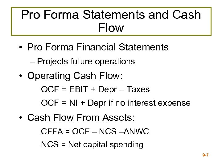 Pro Forma Statements and Cash Flow • Pro Forma Financial Statements – Projects future