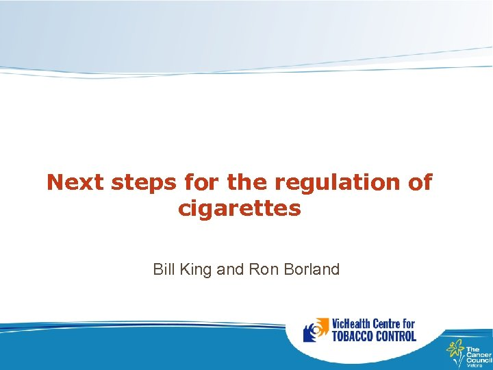 Next steps for the regulation of cigarettes Bill King and Ron Borland