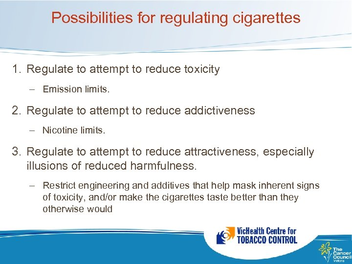 Possibilities for regulating cigarettes 1. Regulate to attempt to reduce toxicity – Emission limits.