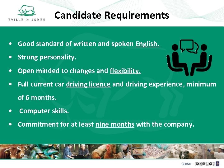 Candidate Requirements • Good standard of written and spoken English. • Strong personality. •