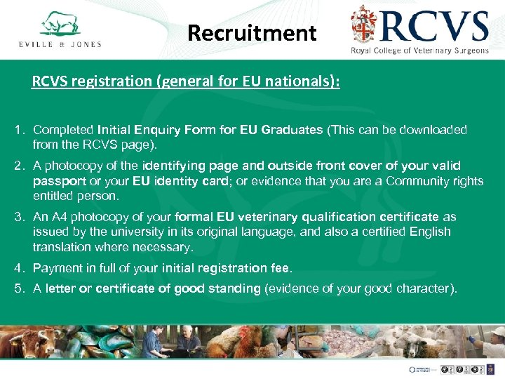 Recruitment RCVS registration (general for EU nationals): 1. Completed Initial Enquiry Form for EU