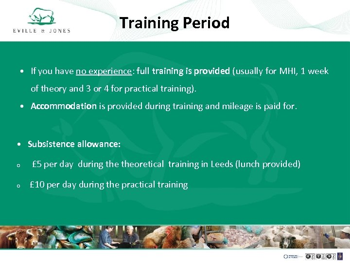 Training Period • If you have no experience: full training is provided (usually for