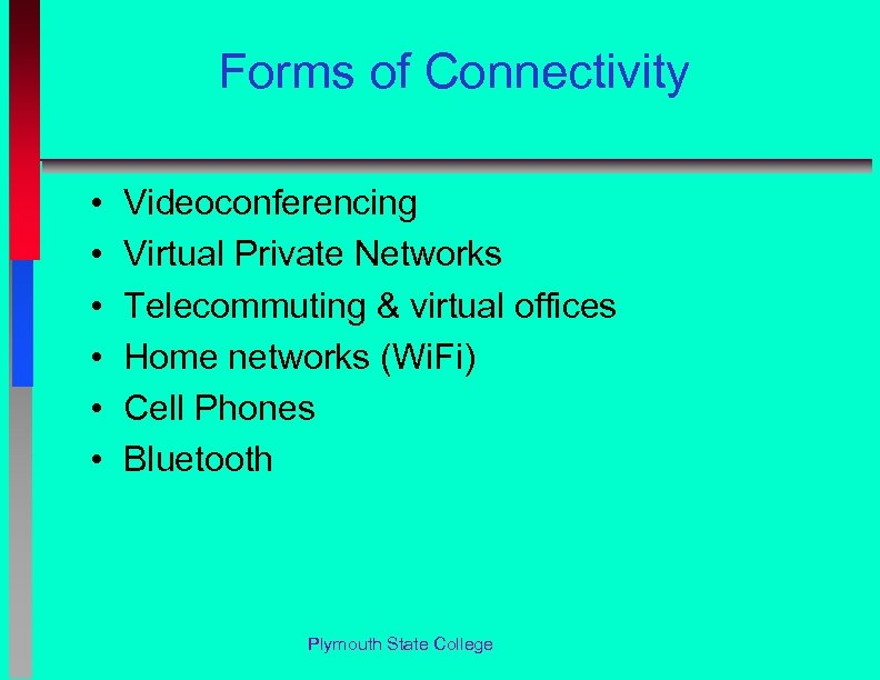 Forms of Connectivity • • • Videoconferencing Virtual Private Networks Telecommuting & virtual offices