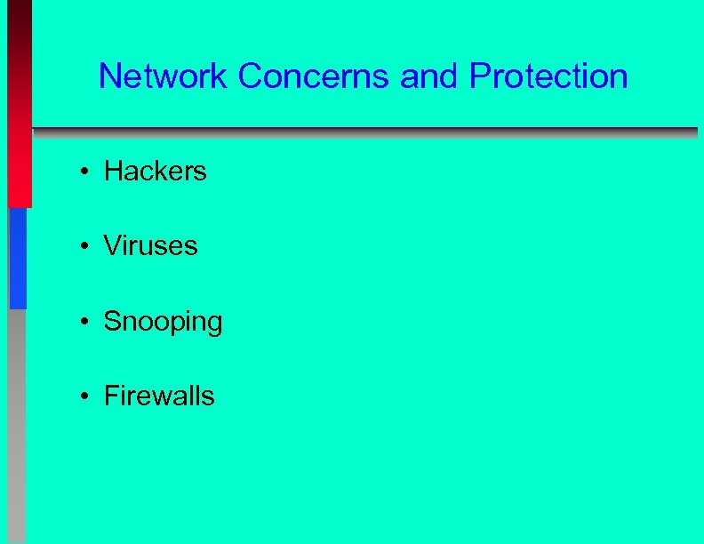 Network Concerns and Protection • Hackers • Viruses • Snooping • Firewalls