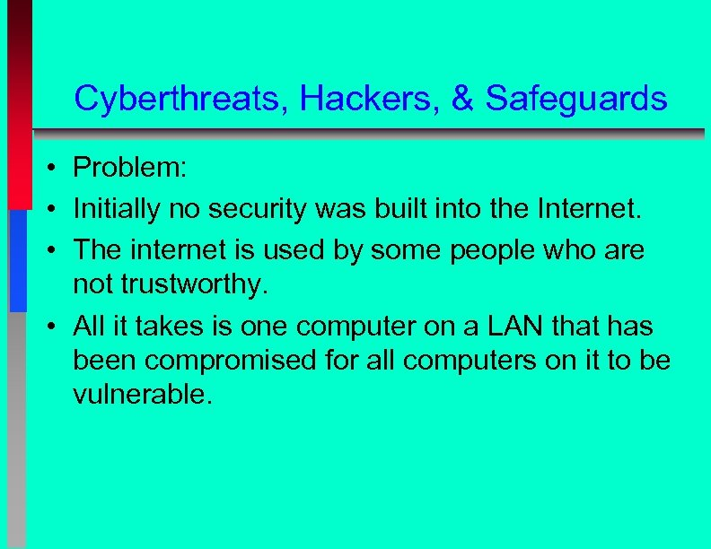 Cyberthreats, Hackers, & Safeguards • Problem: • Initially no security was built into the