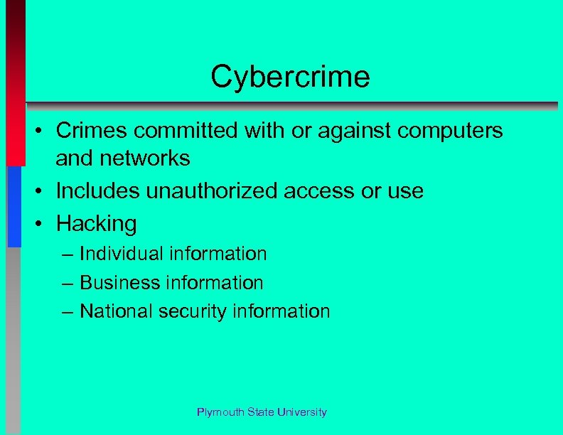Cybercrime • Crimes committed with or against computers and networks • Includes unauthorized access