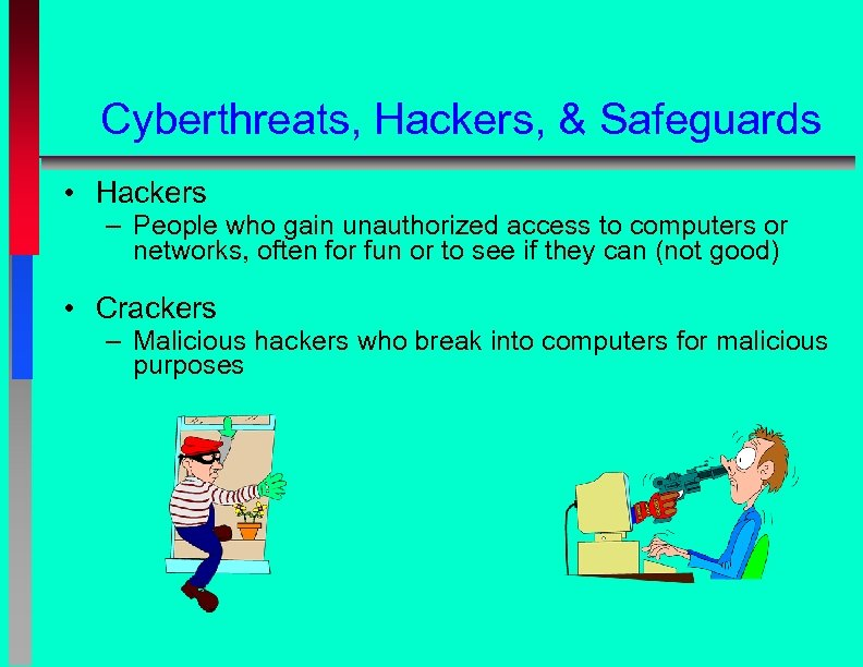 Cyberthreats, Hackers, & Safeguards • Hackers – People who gain unauthorized access to computers