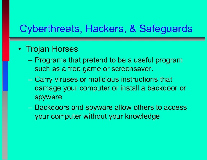 Cyberthreats, Hackers, & Safeguards • Trojan Horses – Programs that pretend to be a