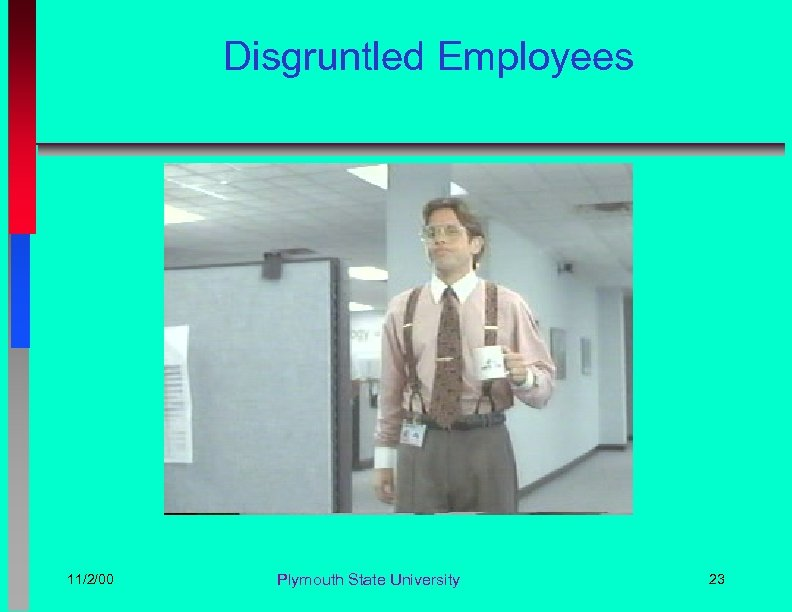 Disgruntled Employees 11/2/00 Plymouth State University 23