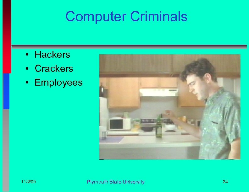 Computer Criminals • Hackers • Crackers • Employees 11/2/00 Plymouth State University 24