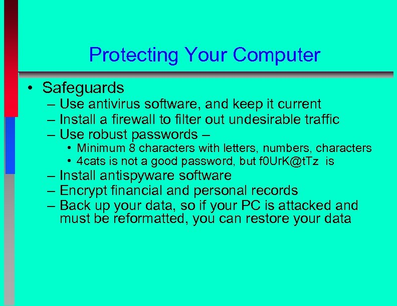 Protecting Your Computer • Safeguards – Use antivirus software, and keep it current –