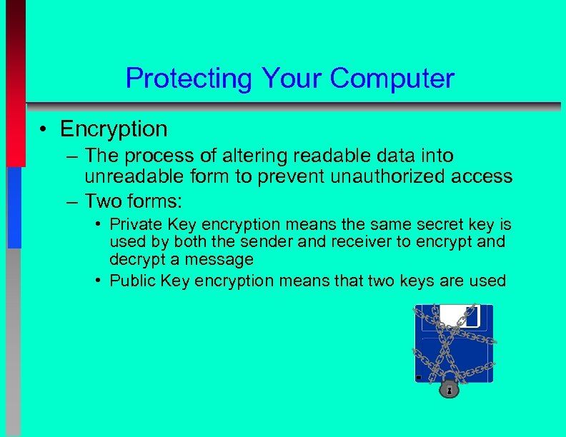 Protecting Your Computer • Encryption – The process of altering readable data into unreadable