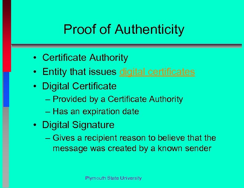 Proof of Authenticity • Certificate Authority • Entity that issues digital certificates • Digital