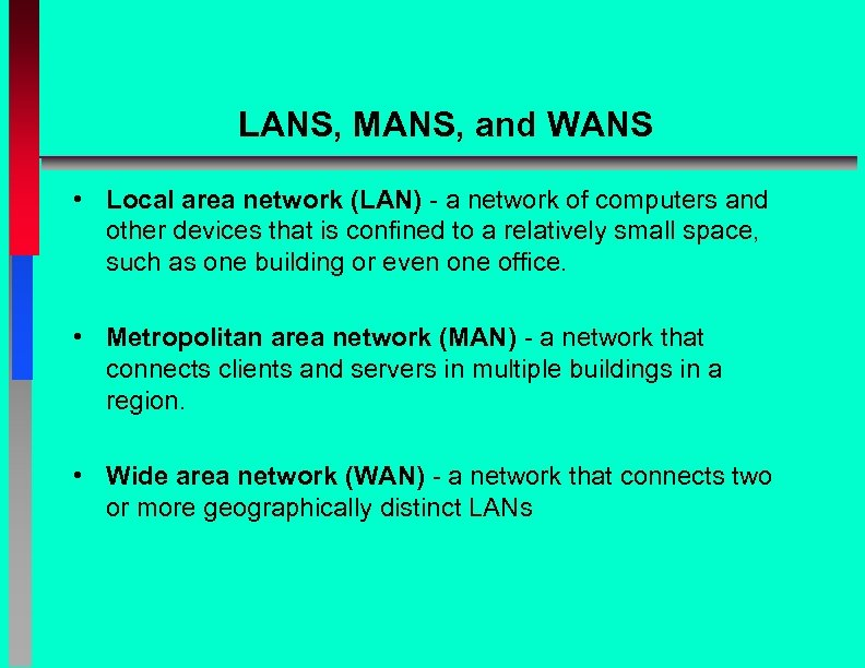LANS, MANS, and WANS • Local area network (LAN) - a network of computers