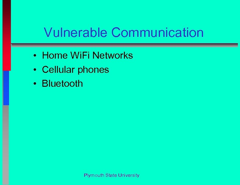 Vulnerable Communication • Home Wi. Fi Networks • Cellular phones • Bluetooth Plymouth State