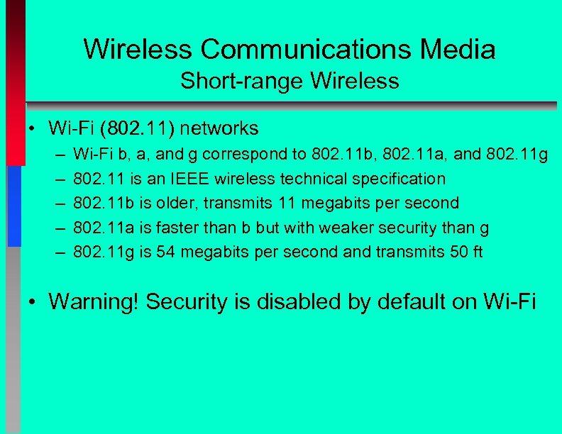 Wireless Communications Media Short-range Wireless • Wi-Fi (802. 11) networks – – – Wi-Fi