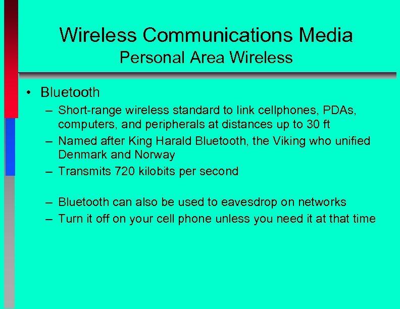 Wireless Communications Media Personal Area Wireless • Bluetooth – Short-range wireless standard to link