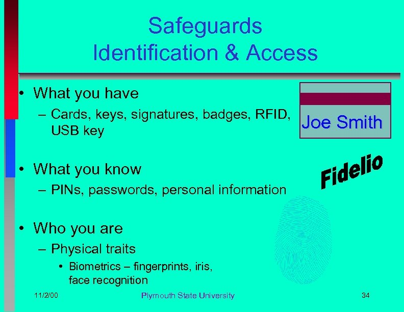 Safeguards Identification & Access • What you have – Cards, keys, signatures, badges, RFID,