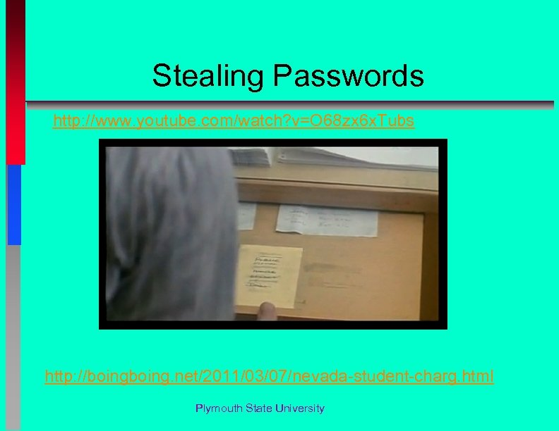 Stealing Passwords http: //www. youtube. com/watch? v=O 68 zx 6 x. Tubs http: //boing.