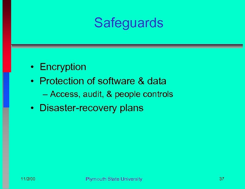 Safeguards • Encryption • Protection of software & data – Access, audit, & people