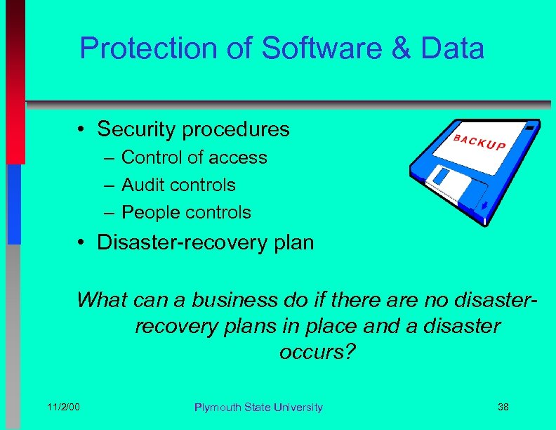 Protection of Software & Data • Security procedures – Control of access – Audit