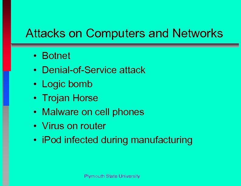 Attacks on Computers and Networks • • Botnet Denial-of-Service attack Logic bomb Trojan Horse