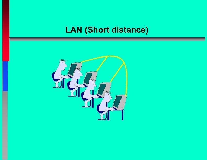 LAN (Short distance)