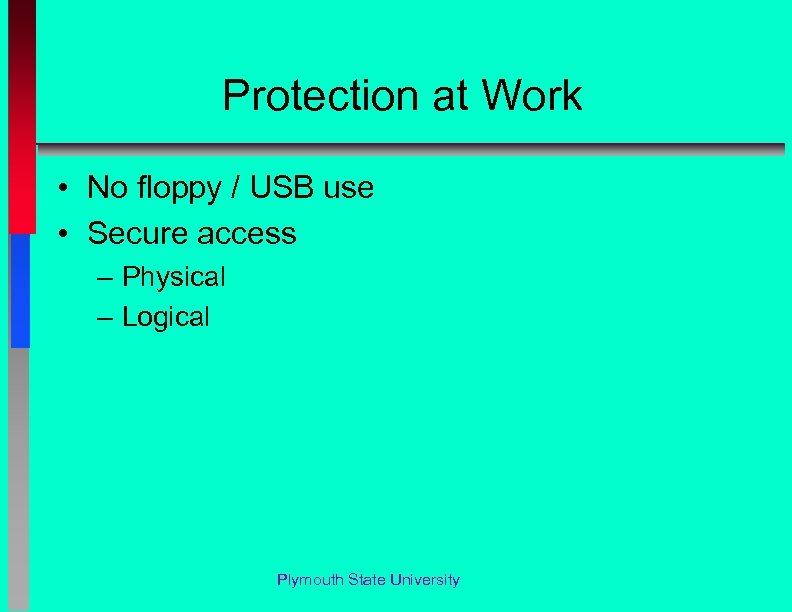 Protection at Work • No floppy / USB use • Secure access – Physical