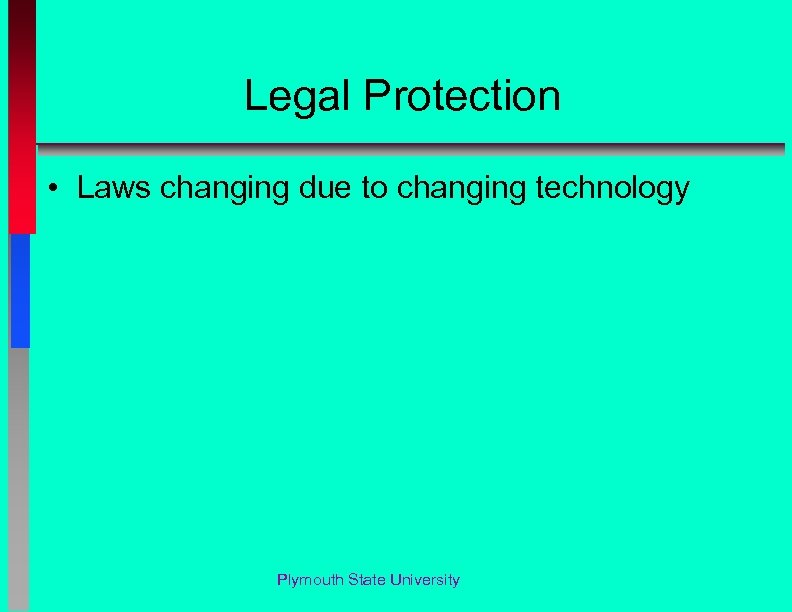 Legal Protection • Laws changing due to changing technology Plymouth State University
