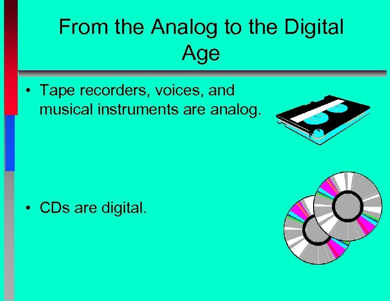 From the Analog to the Digital Age • Tape recorders, voices, and musical instruments