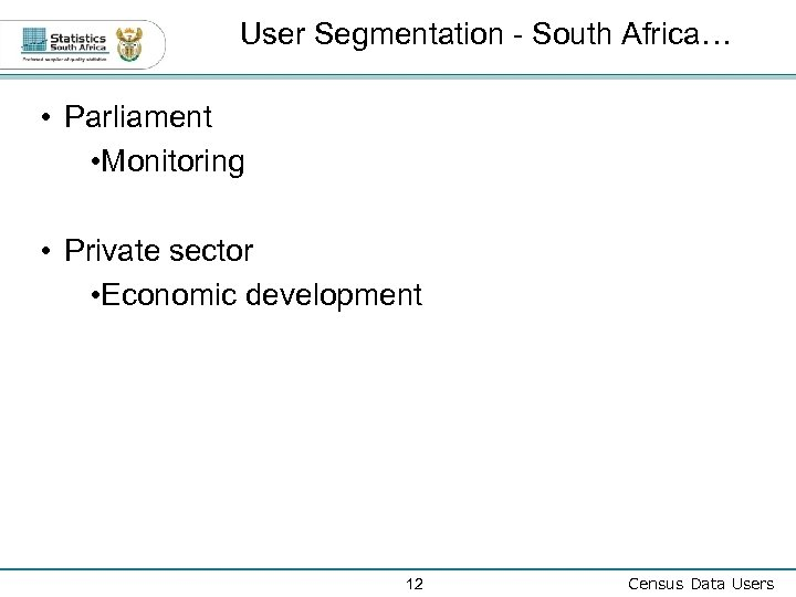 User Segmentation - South Africa… • Parliament • Monitoring • Private sector • Economic