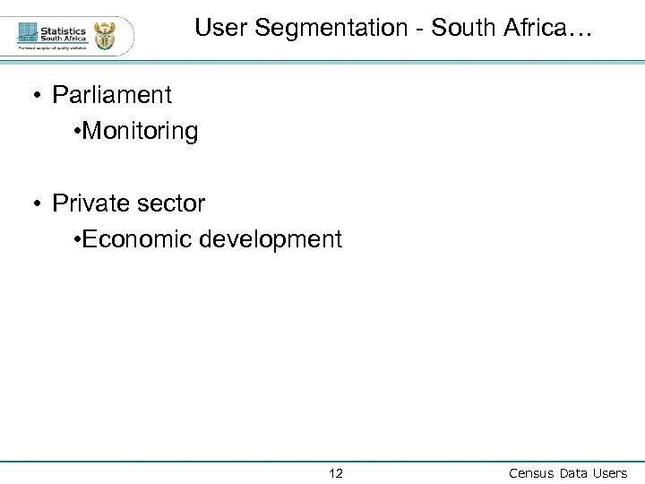 User Segmentation - South Africa… • Parliament • Monitoring • Private sector • Economic