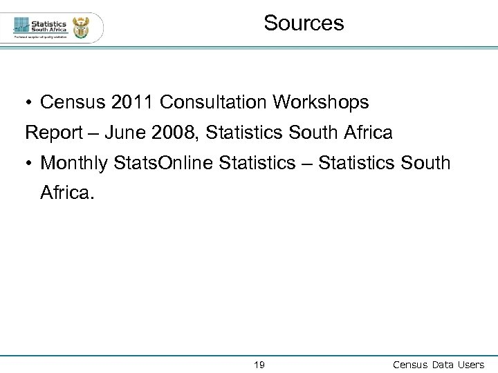 Sources • Census 2011 Consultation Workshops Report – June 2008, Statistics South Africa •