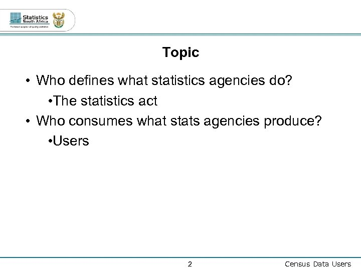 Topic • Who defines what statistics agencies do? • The statistics act • Who